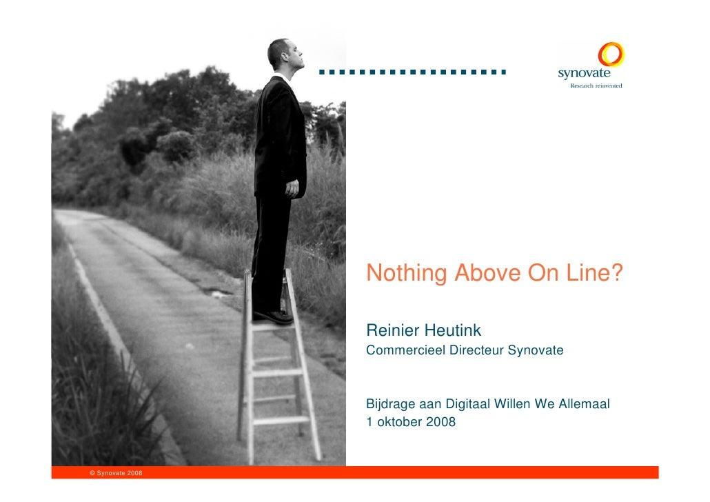 Nothing Above On Line?                    Reinier Heutink                   Commercieel Directeur Synovate                ...
