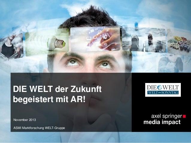DIE WELT der Zukunft begeistert mit AR! November 2013 ASMI Marktforschung WELT-Gruppe
