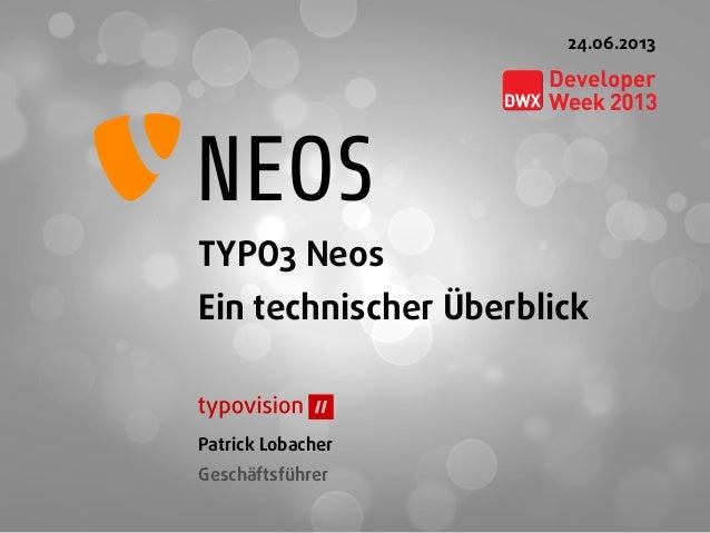 TYPO3 NeosEin technischer ÜberblickPatrick LobacherGeschäftsführer24.06.2013