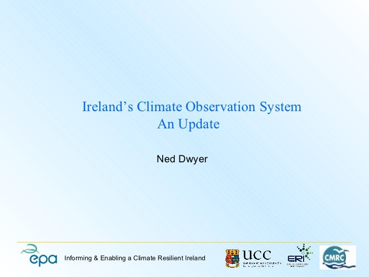 Ireland's Climate Observation System                   An Update                               Ned DwyerInforming & Enabli...
