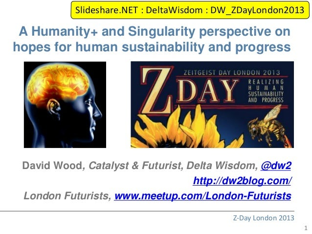 Slideshare.NET : DeltaWisdom : DW_ZDayLondon2013 A Humanity+ and Singularity perspective onhopes for human sustainability ...