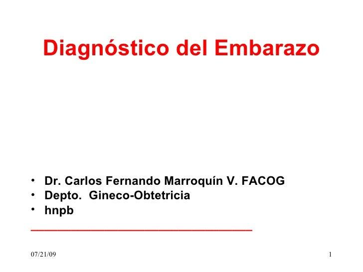 Diagnóstico del Embarazo     • Dr. Carlos Fernando Marroquín V. FACOG • Depto. Gineco-Obtetricia • hnpb __________________...