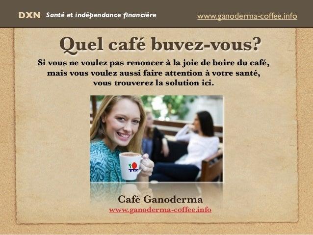 Quel café buvez-vous? DXN www.ganoderma-coffee.infoSanté et indépendance financière Si vous ne voulez pas renoncer à la joi...