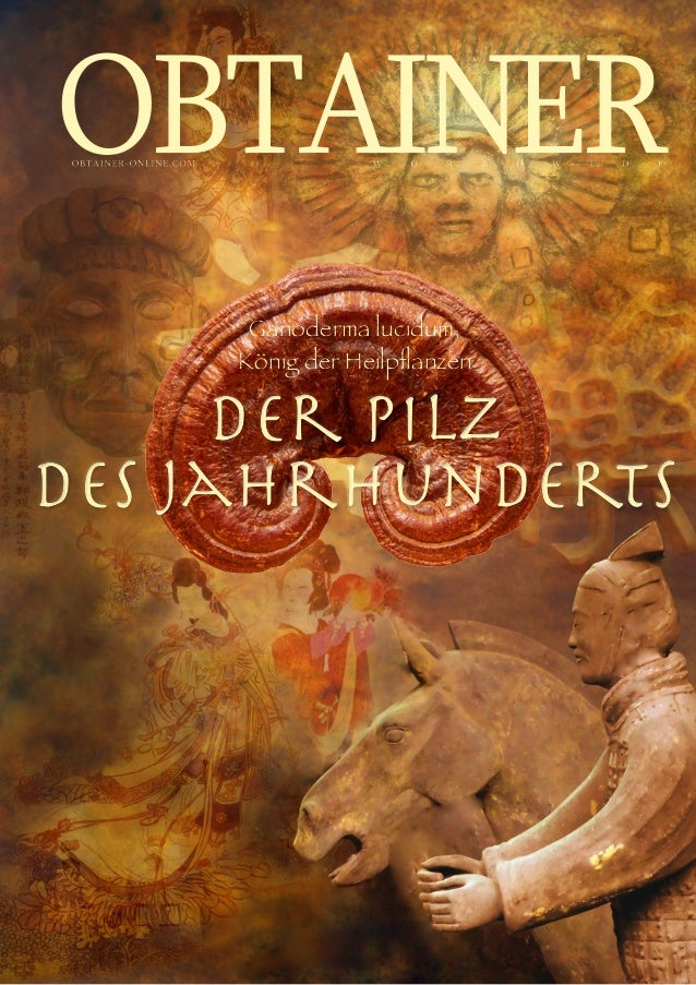 02/2011 OBTAINER WORLDWIDE1 Ganoderma lucidum, König der Heilpflanzen Der Pilz des Jahrhunderts Ganoderma lucidum, Kön...