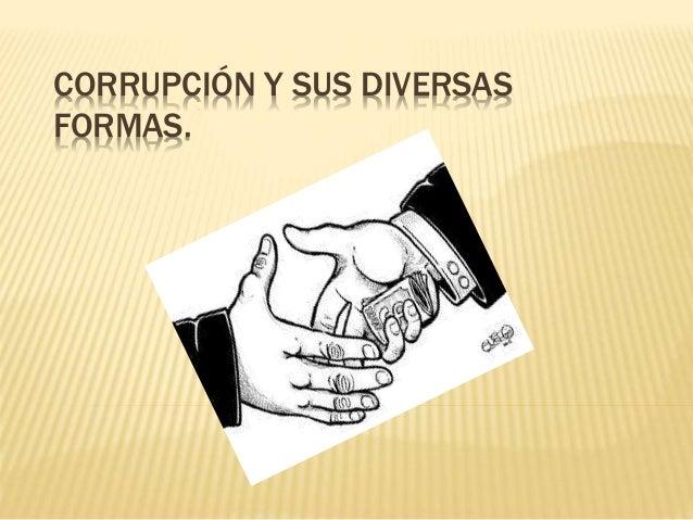 CORRUPCIÓN Y SUS DIVERSAS FORMAS.
