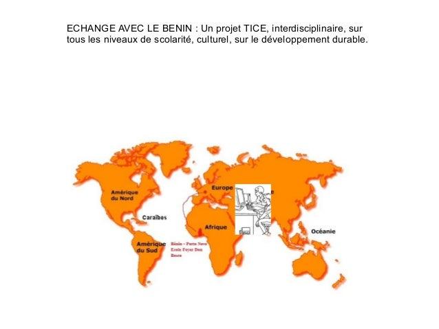 ECHANGE AVEC LE BENIN : Un projet TICE, interdisciplinaire, sur  tous les niveaux de scolarité, culturel, sur le développe...