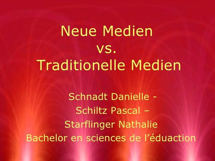 Neue Medien  vs.  Traditionelle Medien Schnadt Danielle - Schiltz Pascal – Starflinger Nathalie Bachelor en sciences de l'...