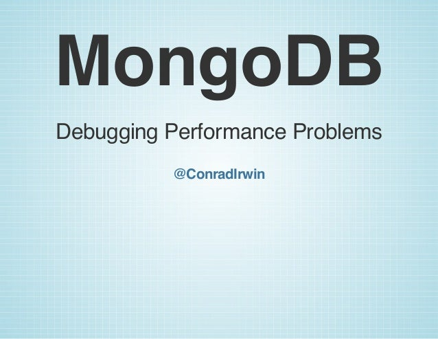 MongoDB Debugging Performance Problems @ConradIrwin
