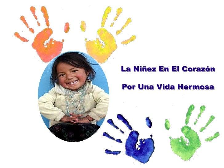 La Niñez En El Corazón <br />Por Una Vida Hermosa<br />