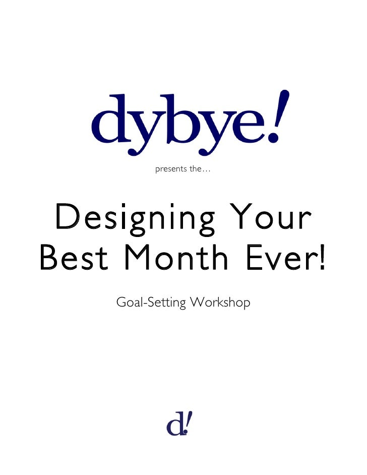 presents the… Designing YourBest Month Ever!    Goal-Setting Workshop