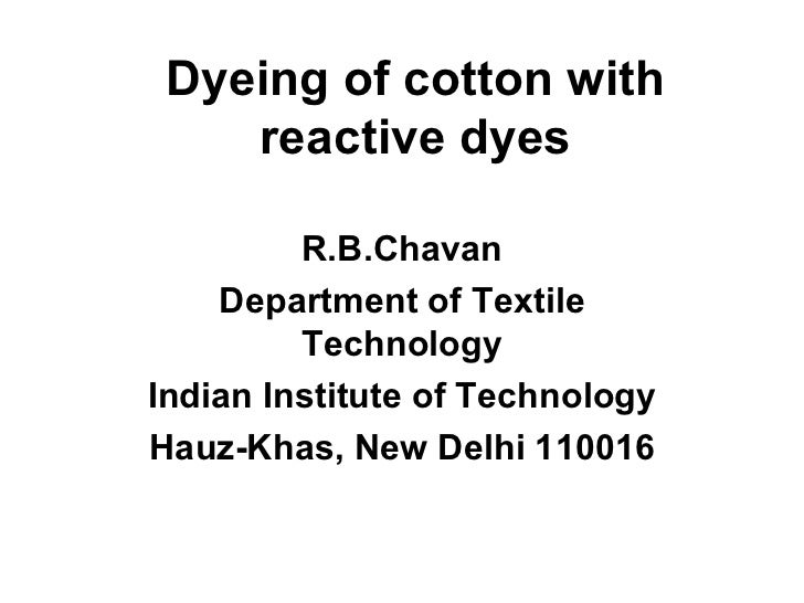 Dyeing of cotton with reactive dyes R.B.Chavan Department of Textile Technology Indian Institute of Technology Hauz-Khas, ...