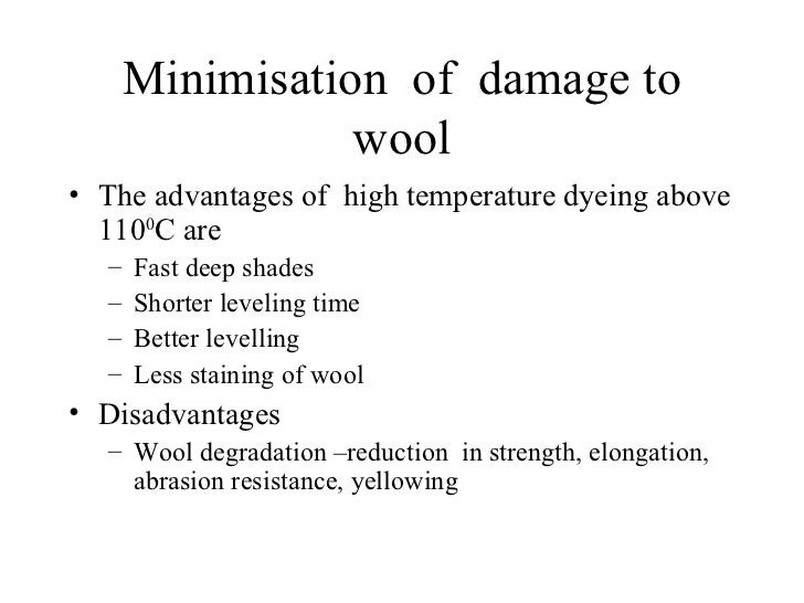 Minimisation  of  damage to wool <ul><li>The advantages of  high temperature dyeing above 110 0 C are </li></ul><ul><ul><l...