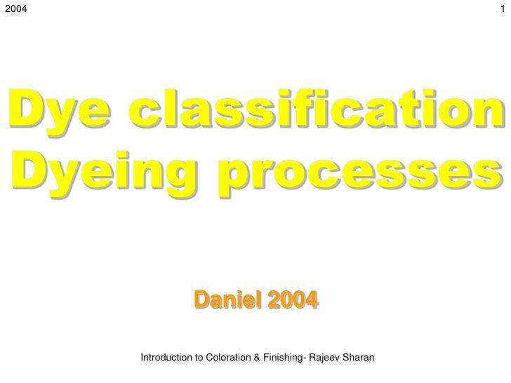 2004                                                           1Dye classificationDyeing processes                  Daniel...