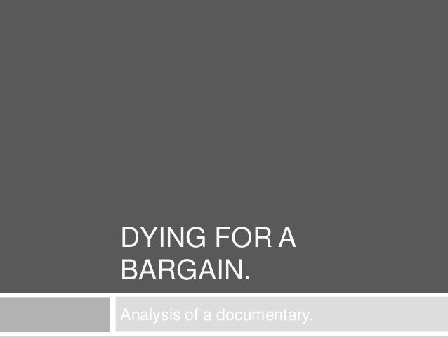 DYING FOR A BARGAIN. Analysis of a documentary.