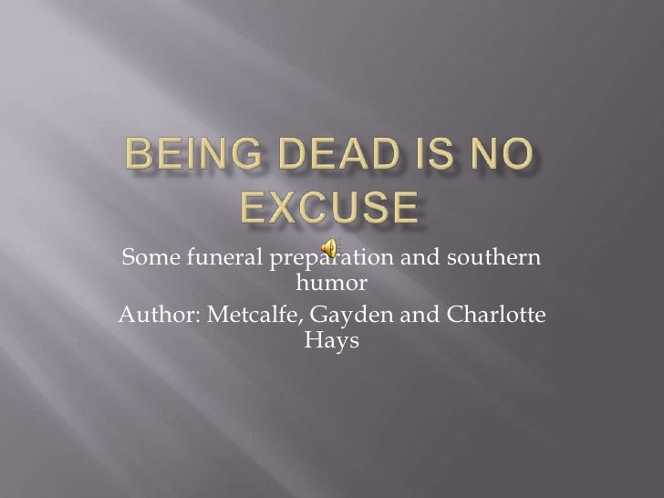 Being Dead is no excuse<br />Some funeral preparation and southern humor<br />Author: Metcalfe, Gayden and Charlotte Hays<...