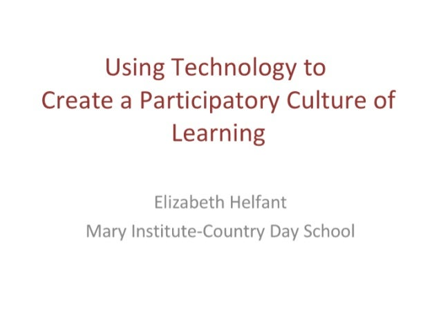 Using Technology to Create a Participatory Culture of Learning  Elizabeth Helfant Mary Institute-Country Day School