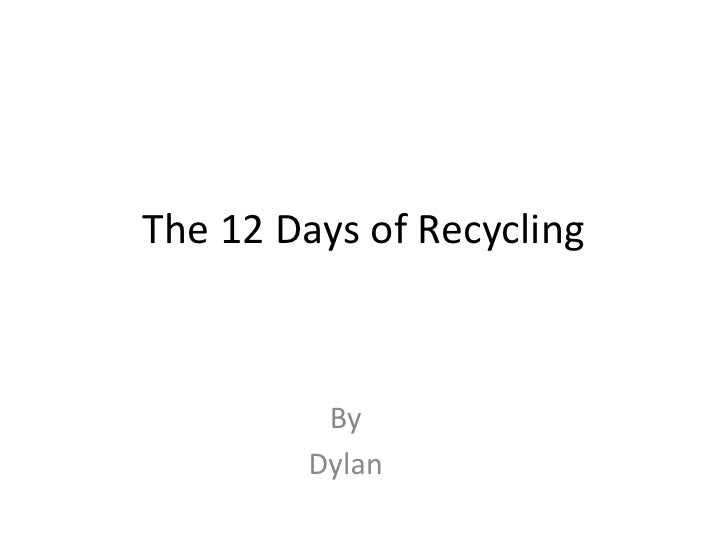 The 12 Days of Recycling<br />By<br />Dylan<br />
