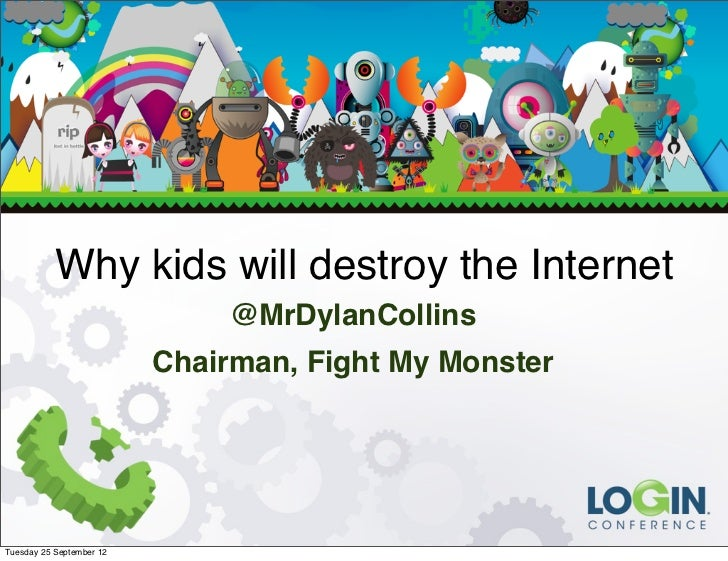 Why kids will destroy the Internet                               @MrDylanCollins                          Chairman, Fight ...