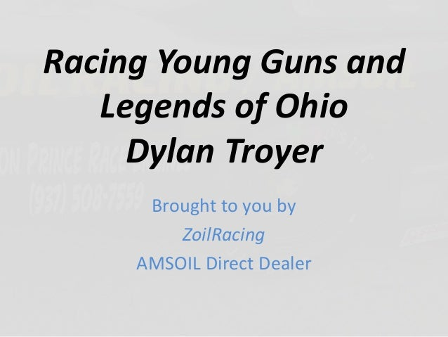Racing Young Guns and Legends of Ohio Dylan Troyer Brought to you by ZoilRacing AMSOIL Direct Dealer