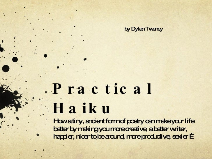 Practical Haiku How a tiny, ancient form of poetry can make your life better by making you more creative, a better writer,...