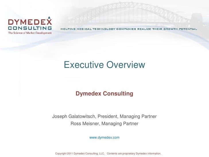 Executive Overview                    Dymedex Consulting   Joseph Galatowitsch, President, Managing Partner               ...