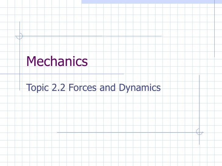 MechanicsTopic 2.2 Forces and Dynamics