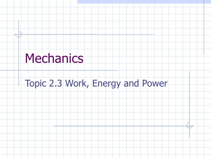 MechanicsTopic 2.3 Work, Energy and Power