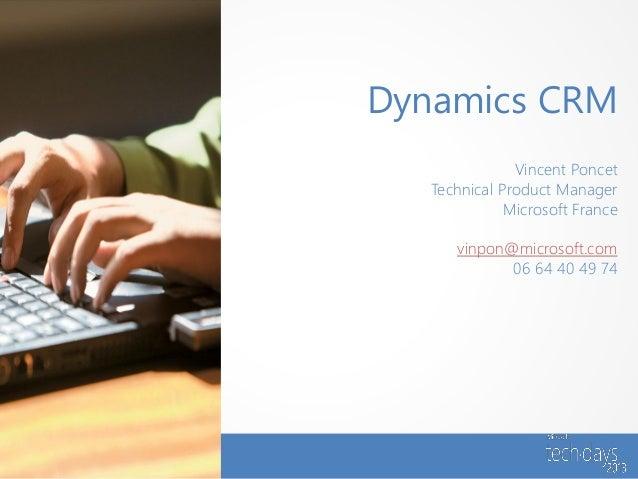 Dynamics CRM               Vincent Poncet   Technical Product Manager              Microsoft France      vinpon@microsoft....