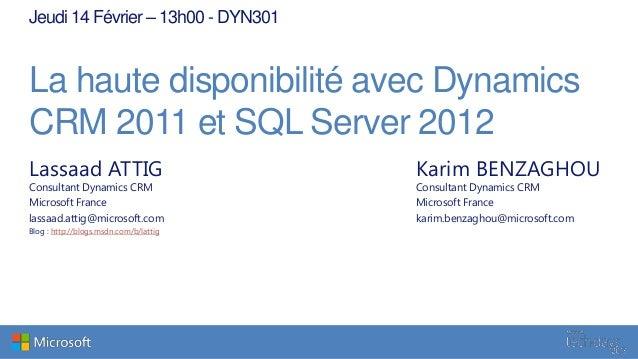 Jeudi 14 Février – 13h00 - DYN301La haute disponibilité avec DynamicsCRM 2011 et SQL Server 2012Lassaad ATTIG             ...