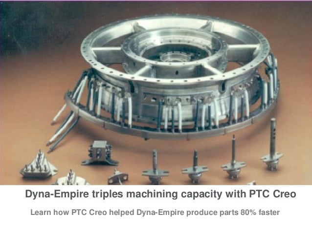 Dyna-Empire triples machining capacity with PTC Creo Learn how PTC Creo helped Dyna-Empire produce parts 80% faster