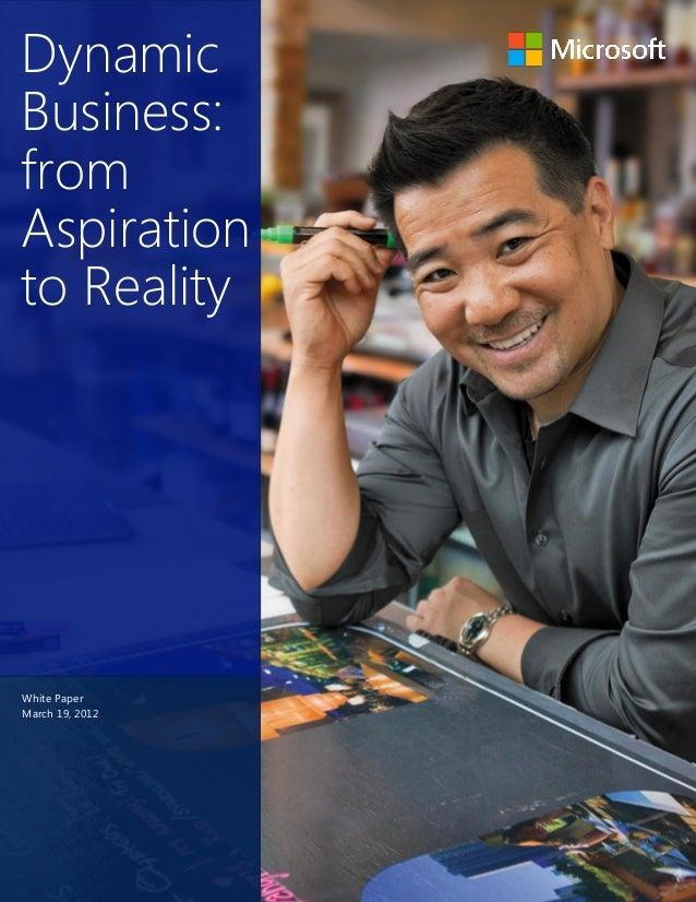DynamicBusiness:fromAspirationto RealityWhite PaperMarch 19, 2012          Dynamic Business   From Aspiration to Reality