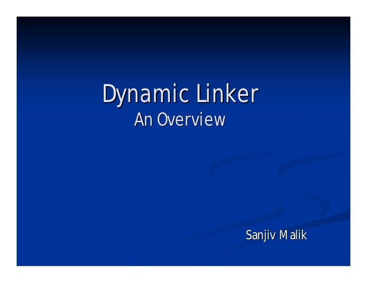 Dynamic Linker   An Overview                     Sanjiv Malik