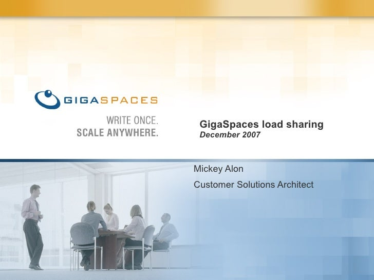 GigaSpaces load sharing  December 2007 Mickey Alon Customer Solutions Architect