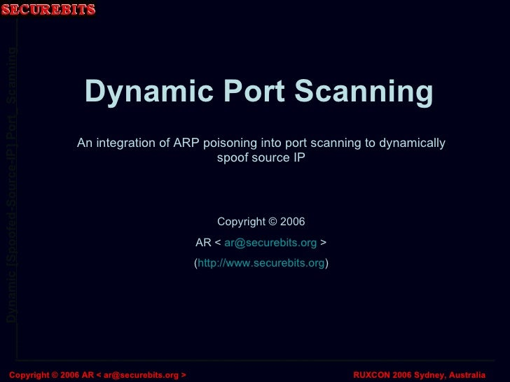 Dynamic Port Scanning An integration of ARP poisoning into port scanning to dynamically spoof source IP Copyright © 2006 A...