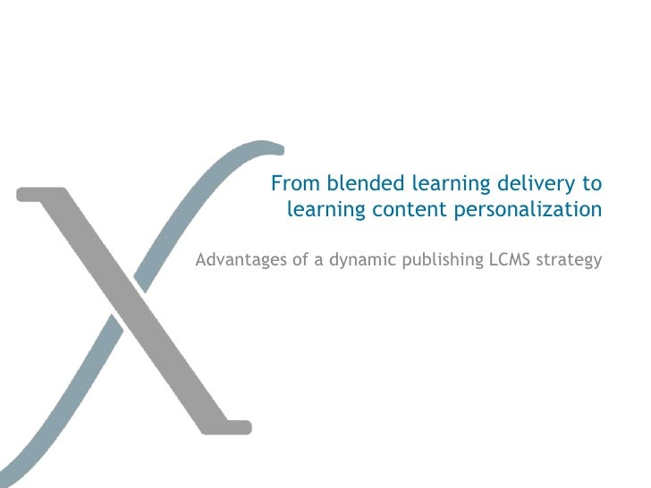 From blended learning delivery to          learning content personalizationAdvantages of a dynamic publishing LCMS strategy