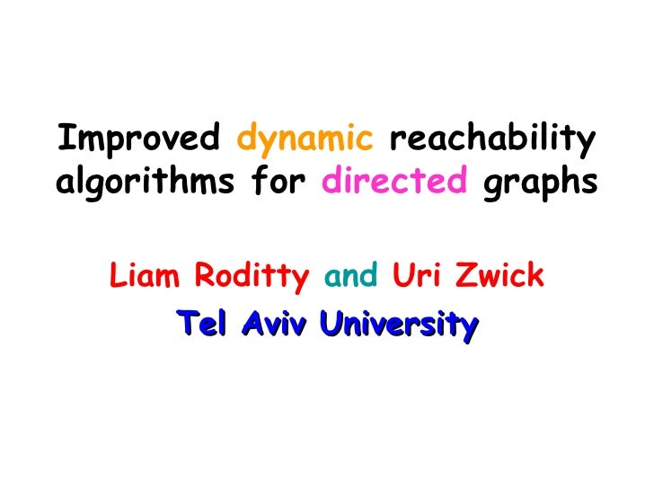 Improved  dynamic  reachability algorithms for  directed  graphs Liam Roditty   and   Uri Zwick Tel Aviv University