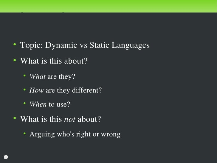Discussion     ●         Topic:DynamicvsStaticLanguages     ●         Whatisthisabout?         ●             Whata...