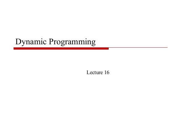 Dynamic Programming                Lecture 16