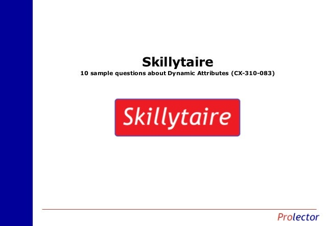 Skillytaire 10 sample questions about Dynamic Attributes (CX-310-083)