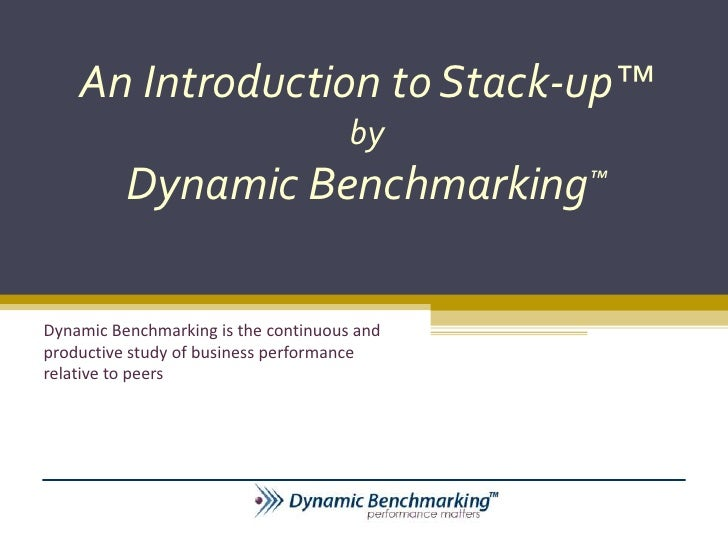 An Introduction to Stack-up™                                      by          Dynamic Benchmarking™Dynamic Benchmarking is...