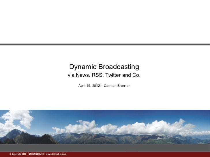 Dynamic Broadcasting                                                        via News, RSS, Twitter and Co.                ...