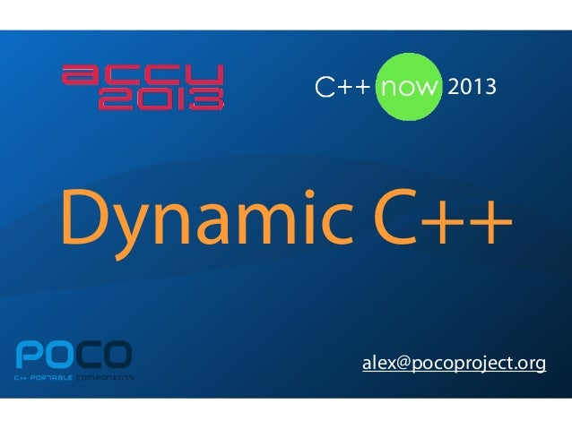 Dynamic C++POCOC++ PORTABLE COMPONENTSalex@pocoproject.org2013