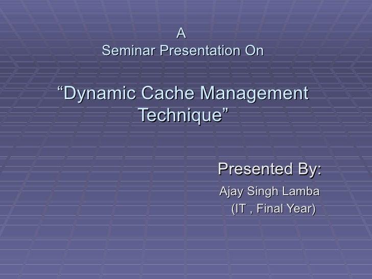 Dynamic Cache Management