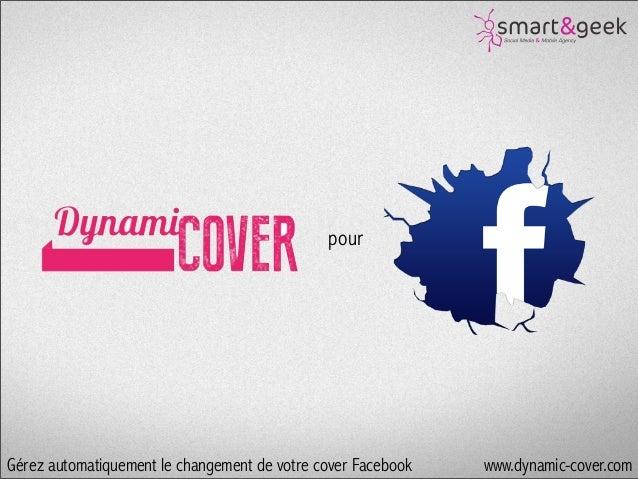 pour  Gérez automatiquement le changement de votre cover Facebook  www.dynamic-cover.com www.dynamic-cover.com