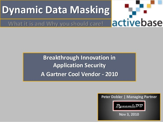Dynamic Data Masking What it is and Why you should care! Breakthrough Innovation in Application Security A Gartner Cool Ve...