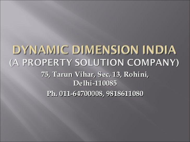 75, Tarun Vihar, Sec. 13, Rohini, Delhi-110085 Ph. 011-64700008, 9818611080