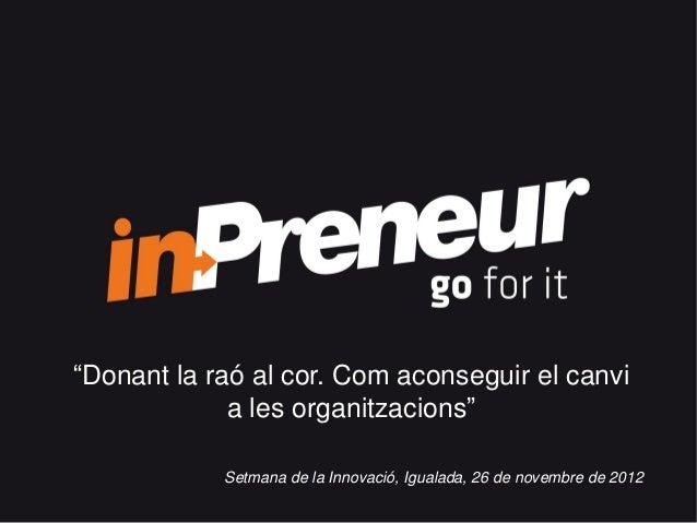 """""""Donant la raó al cor. Com aconseguir el canvi             a les organitzacions""""            Setmana de la Innovació, Igual..."""