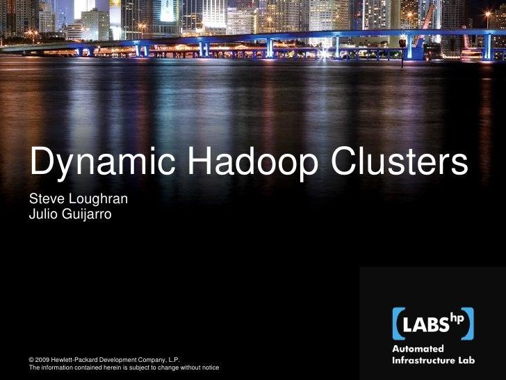 Dynamic Hadoop Clusters Steve Loughran Julio Guijarro http://wiki.smartfrog.org/wiki/display/sf/Dynamic+Hadoop+Clusters