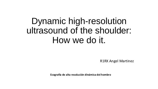 Dynamic high-resolution ultrasound of the shoulder: How we do it. R1RX Angel Martinez Ecografía de alta resolución dinámic...