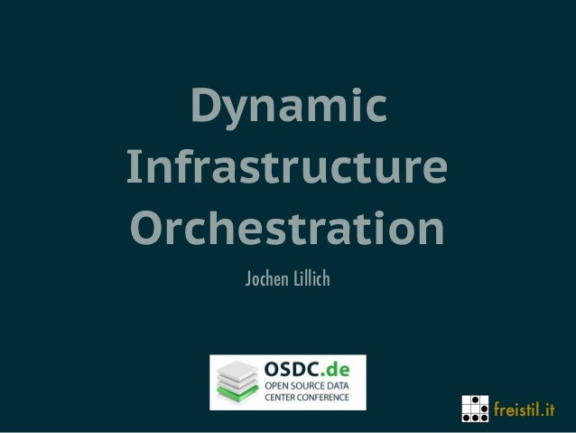 freistil.it Dynamic Infrastructure Orchestration Jochen Lillich